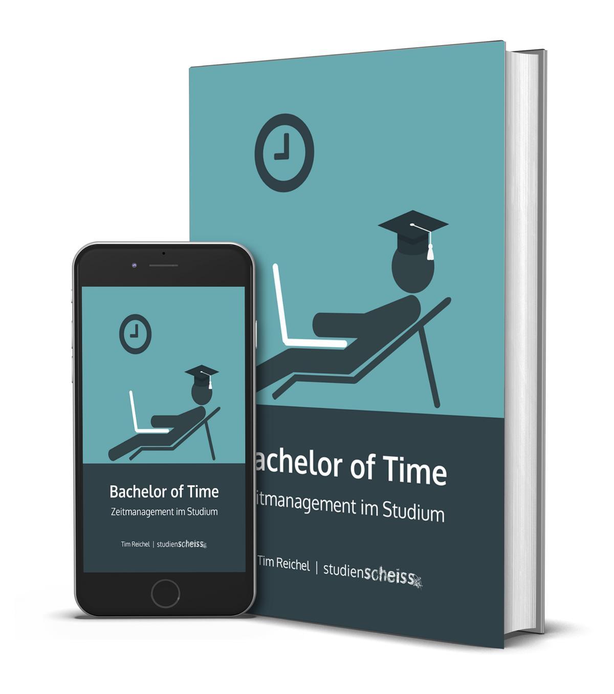 Bachelor of Time - Zeitmanagement im Studium (Tipps und Produktivitätstechniken für Studenten)